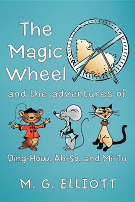 The Magic Wheel: And the Adventures of Ding-How, Ah-So, and Mi-Tu  -     By: M.G. Elliott
