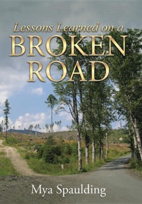 Lessons Learned on a Broken Road  -     By: Mya Spaulding