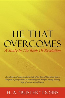 He That Overcomes: A Study in the Book of Revelation  -     By: H.A. Dobbs