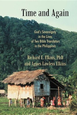 Time and Again: God's Sovereignty in the Lives of Two Bible Translators in the Philippines  -     By: Richard E. Elkins Ph.D., Agnes Lawless Elkins