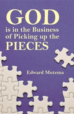 God Is in the Business of Picking Up the Pieces  -     By: Edward Mutema