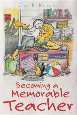 Becoming a Memorable Teacher  -     By: Jan R. Knight