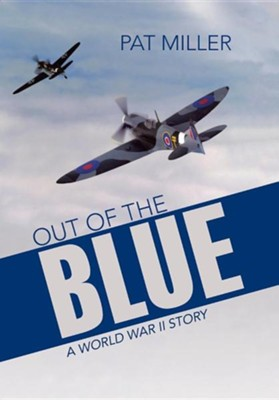 Out of the Blue: A World War II Story  -     By: Pat Miller