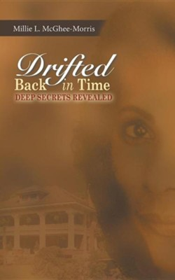 Drifted Back in Time: Deep Secrets Revealed  -     By: Millie L. McGhee-Morris