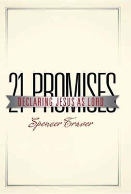 21 Promises: Declaring Jesus as Lord  -     By: Spencer Traver