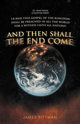 And Then Shall the End Come  -     By: James Pittman
