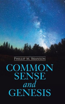 Common Sense and Genesis  -     By: Phillip M. Branson
