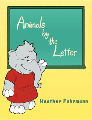 Animals by the Letter  -     By: Heather Fuhrmann