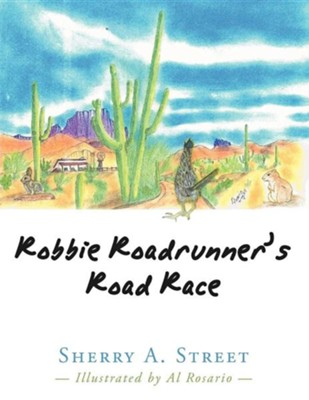 Robbie Roadrunner's Road Race: Whirring Wings  -     By: Sherry A. Street