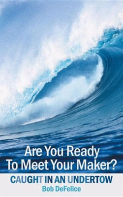 Are You Ready to Meet Your Maker?: Caught in an Undertow  -     By: Bob DeFelice