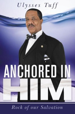 Anchored in Him: Rock of Our Salvation  -     By: Ulysses Tuff