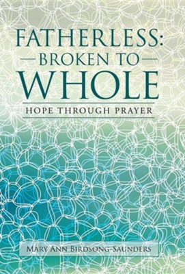 Fatherless: Broken to Whole: Hope Through Prayer  -     By: Mary Ann Birdsong-Saunders