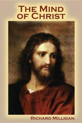 The Mind of Christ  -     By: Richard Milligan