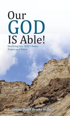 Our God Is Able!: Declaring Our God's Name, Power, and Praise  -     By: Louise Duwli Brooks Koffa