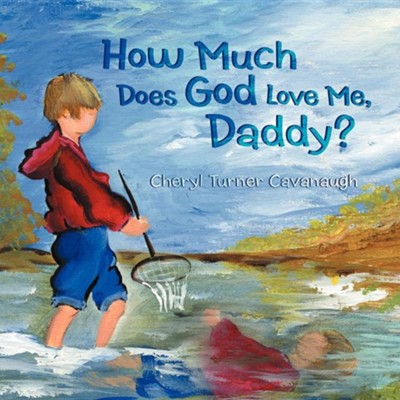 How Much Does God Love Me, Daddy?  -     By: Cheryl Turner Cavanaugh