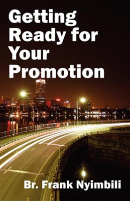 Getting Ready for Your Promotion  -     By: Br. Frank Nyimbili