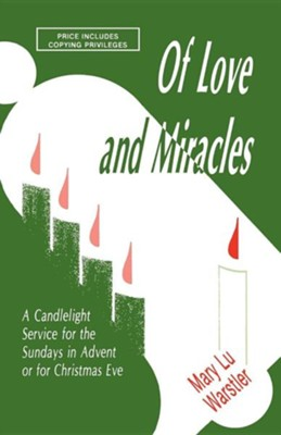 Of Love and Miracles: A Candlelight Service for the Sundays in Advent or for Christmas Eve  -     By: Mary Lou Warstler