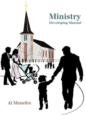 Ministry Developing Manual  -     By: Al Menefee