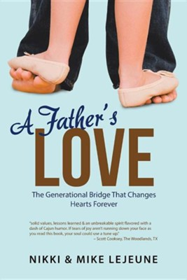 A Father's Love: The Generational Bridge That Changes Hearts Forever  -     By: Nikki Lejeune, Mike Lejeune