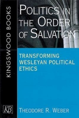 Politics In The Order Of Salvation   -     By: Theodore Weber
