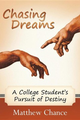 Chasing Dreams: A College Student's Pursuit of Destiny  -     By: Matthew Chance
