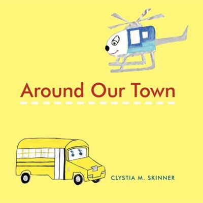 Around Our Town  -     By: Clystia M. Skinner