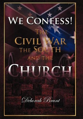 We Confess!: The Civil War, the South, and the Church  -     By: Deborah Brunt