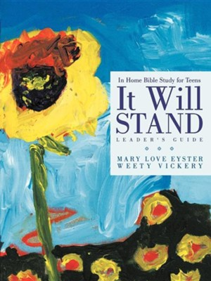 It Will Stand: Leader's Guide: In Home Bible Study for Teens  -     By: Mary Love Eyster, Weety Vickery