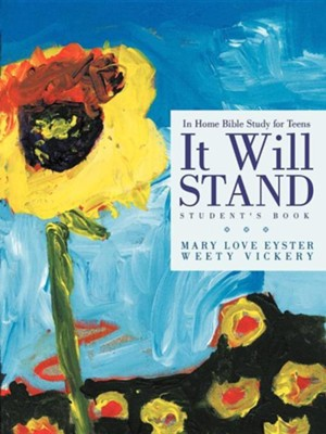 It Will Stand: Student's Book: In Home Bible Study for Teens  -     By: Mary Love Eyster, Weety Vickery