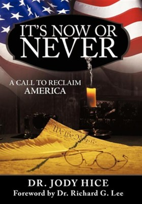 It's Now or Never: A Call to Reclaim America  -     By: Dr. Jody Hice