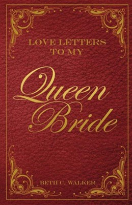 Love Letters to My Queen Bride  -     By: Beth C. Walker