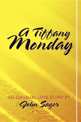 A Tiffany Monday: An Unusual Love Story  -     By: John Sager