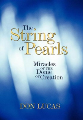 The String of Pearls: Miracles of the Dome of Creation  -     By: Don Lucas