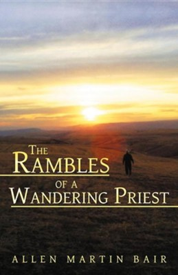 The Rambles of a Wandering Priest  -     By: Allen Martin Bair