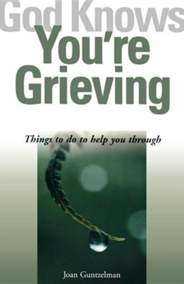 God Knows You're Grieving: Things to Do to Help You Through  -     By: Joan Guntzelman