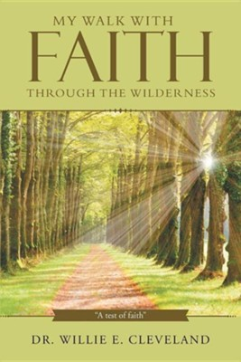 My Walk with Faith Through the Wilderness: A Test of Faith  -     By: Dr. Willie E. Cleveland