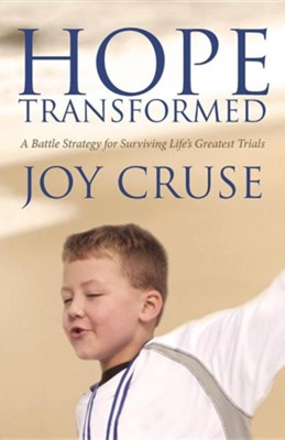 Hope Transformed: A Battle Strategy for Surviving Life's Greatest Trials  -     By: Joy Cruse