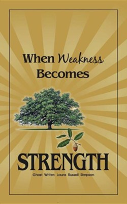 When Weakness Becomes Strength  -     By: Laura Russell Simpson