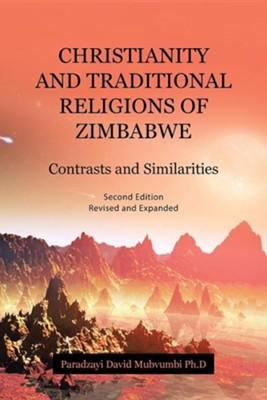 Christianity and Traditional Religions of Zimbabwe: Contrasts and Similarities  -     By: Paradzayi David Mubvumbi