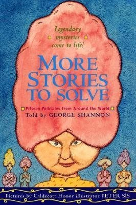 More Stories to Solve: Fifteen Folktales from Around the World  -     By: George Shannon     Illustrated By: Peter Sis