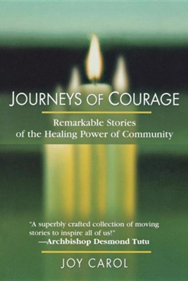 Journeys of Courage: Remarkable Stories of the Healing Power of Community  -     By: Joy Carol