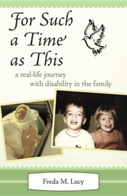 For Such a Time as This: A Real Life Journey with Disability in the Family  -     By: Freda M. Lucy