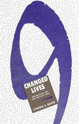 Nine Changed Lives: Monologues for Lent and Holy Week  -     By: Cynthia S. Baker