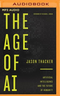 The Age of AI: Artificial Intelligence and the Future of Humanity - unabridged audiobook on MP3-CD  -     Narrated By: Jakob Lewis     By: Jason Thacker