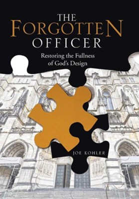 The Forgotten Officer: Restoring the Fullness of God's Design  -     By: Joe Kohler