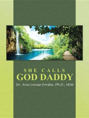 She Calls God Daddy  -     By: Louise Forshe