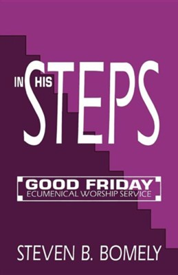 In His Steps: Good Friday Ecumenical Worship Service  -     By: Steven Bomely