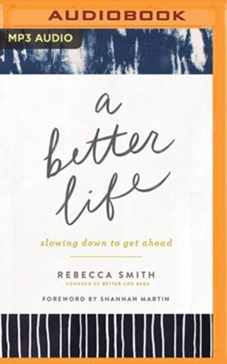 A Better Life: Slowing Down to Get Ahead - unabridged audiobook on MP3-CD  -     By: Rebecca Smith