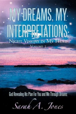 My Dreams, My Interpretations: Night Visions in My Head Volume 2 God Revealing His Plan for You and Me Through Dreams  -     By: Sarah A. Jones