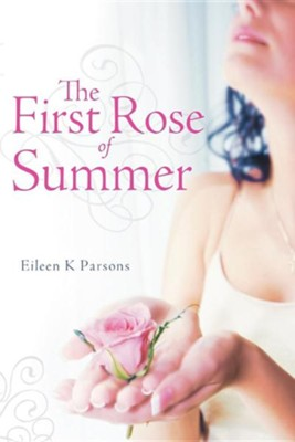 The First Rose of Summer  -     By: Eileen K. Parsons